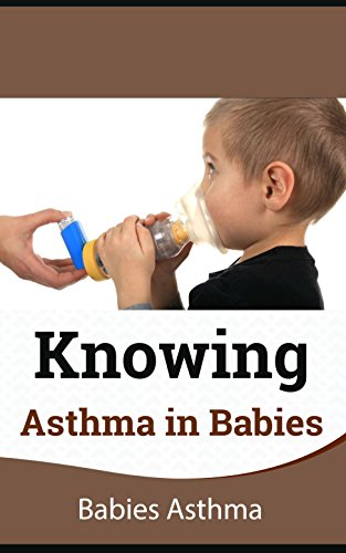 Knowing Asthma in Babies: Babies Asthma (English Edition)