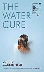 The Water Cure: LONGLISTED FOR THE MAN BOOKER PRIZE 2018