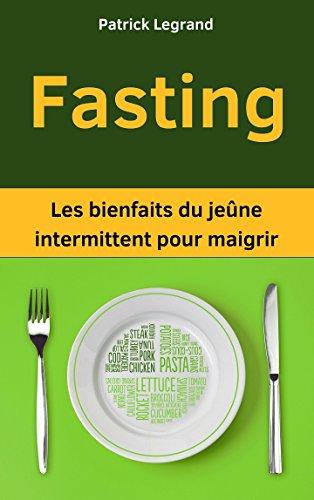 Fasting : Les bienfaits du jeûne intermittent pour maigrir