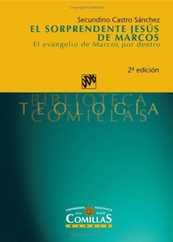 El Sorprendente Jesús De Marcos. El Evangelio De Marcos Por Dentro. 2ª Edición (Biblioteca Teología Comillas) por Secundino Castro Sánchez
