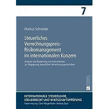 Steuerliches Verrechnungspreis-Risikomanagement im internationalen Konzern: Analyse und Bewertung von Instrumenten zur Begegnung steuerlicher ... Steuerrecht und Wirtschaftsprüfung, Band 7)