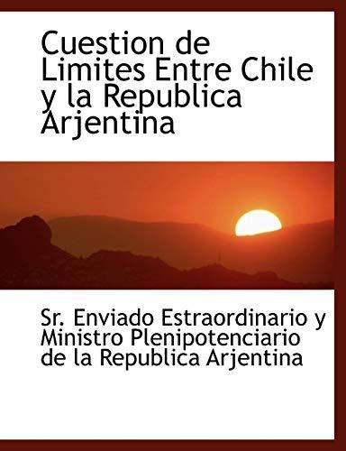 Cuestion de Limites Entre Chile y la Republica Arjentina