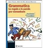 Grammatica. Le regole e le parole per comunicare. Esercitazioni per il recupero e l'eccellenza. Con espansione online. Per la Scuola media