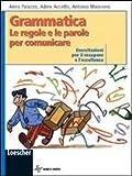 Grammatica. Le regole e le parole per comunicare. Esercitazioni per il recupero e l'eccellenza. Per la Scuola media. Con espansione online
