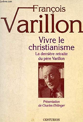 VIVRE LE CHRISTIANISME. Tome 1, La dernière retraite du père Varillon