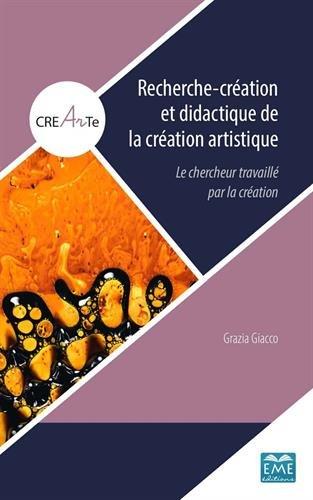 Recherche-création et didactique de la création artistique : Le chercheur travaillé par la création