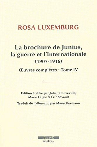 Oeuvres complètes : Tome 4, La brochure de Junius, la guerre et l'Internationale (1907-1916)