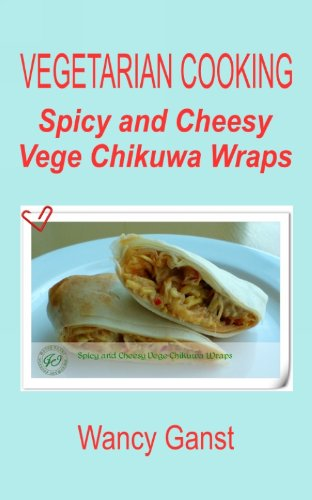 Vegetarian Cooking: Spicy and Cheesy Vege Chikuwa Wraps (Vegetarian Cooking - Vege Seafood Book 61) (English Edition) (Wrap Mock)