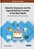 Selective Exposure and the Agenda-setting Function of the Mass Media: Emerging Research and Opportunities...