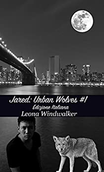 Jared: Urban Wolves #1 -- Edizione Italiana (Gay M-Preg) di [Windwalker, Leona]