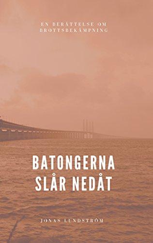 Batongerna slår nedåt: En berättelse om brottsbekämpning (Swedish Edition) por Jonas Lundström