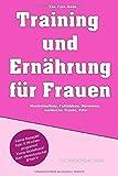 Training und Ernährung für Frauen: Muskelaufbau, Fettabbau, Hormone,...