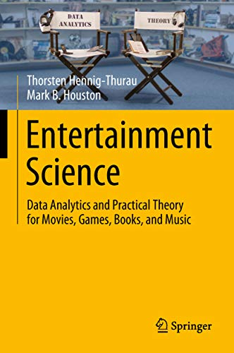 Entertainment Science: Data Analytics and Practical Theory for Movies, Games, Books, and Music (English Edition)