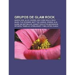 Grupos de Glam Rock: Queen, Kiss, Alice Cooper, New York Dolls, Roxy Music, the Stooges, Mott the Hoople, Sparks, Slik, Slade, Be Bop Delux
