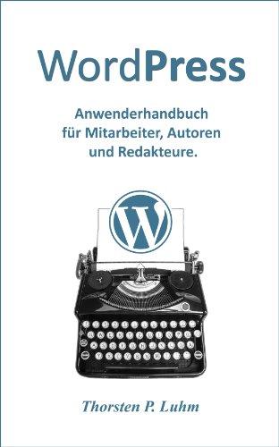 WordPress - Anwenderhandbuch für Mitarbeiter, Autoren und Redakteure.