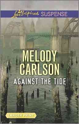 [Against the Tide] (By (author)  Melody Carlson) [published: September, 2016]