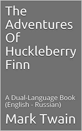 The Adventures Of Huckleberry Finn: A Dual-Language Book  (English - Russian) (English Edition)