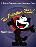The Animation Bible: A Guide to Everything - from Flipbooks to Flash