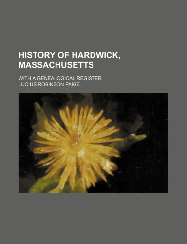 History of Hardwick, Massachusetts; With a Genealogical Register