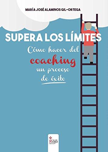 Supera los límites: Como hacer del coaching un proceso de éxito por María José Alaminos Gil-Ortega