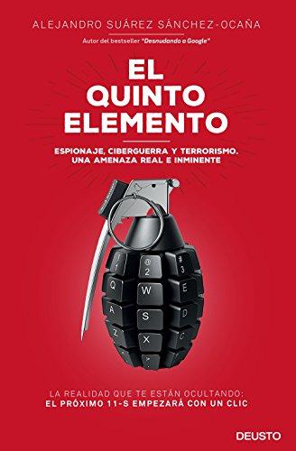 El quinto elemento: Espionaje, ciberguerra y terrorismo. Una amenaza real e inminente por Alejandro Suárez Sánchez-Ocaña
