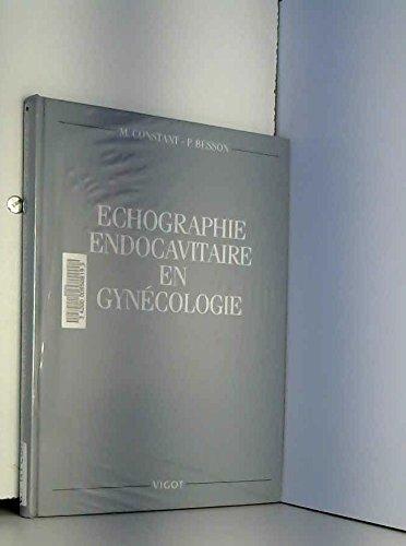 ECHOGRAPHIE ENDOCAVITAIRE EN GYNECOLOGIE par Marc CONSTANT et Paul BESSON.
