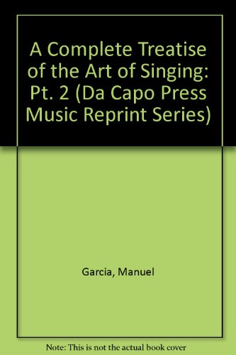 A Complete Treatise of the Art of Singing: Pt. 2 (Da Capo Press Music Reprint Series)