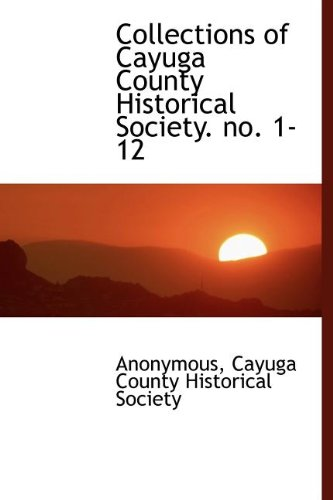 Collections of Cayuga County Historical Society. no. 1-12