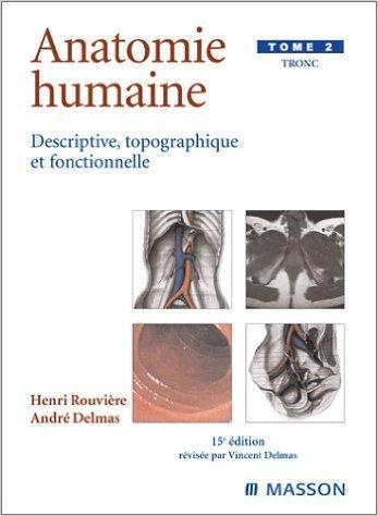 Anatomie humaine descriptive, topographique et fonctionnelle. Tome 2, Tronc, 15ème édition de André Delmas,Henri Rouvière ( 26 septembre 2002 ) par Henri Rouvière André Delmas