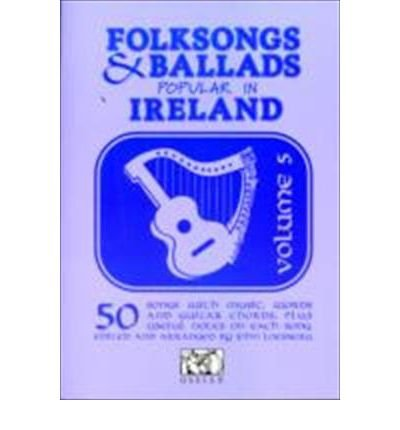 [(Folksongs and Ballads Popular in Ireland: v. 5)] [ OMNIBUS PRESS ] [August, 2010]