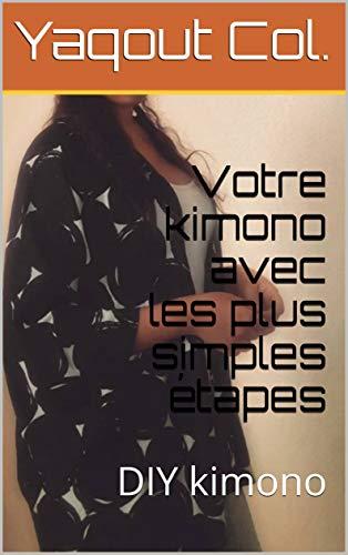 Votre kimono  avec les plus simples étapes: DIY kimono (French Edition) - Plus-kimono
