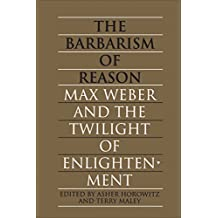 The Barbarism of Reason: Max Weber and the Twilight of Enlightenment (Heritage) (English Edition)