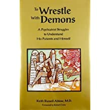 To Wrestle With Demons: A Psychiatrist Struggles to Understand His Patients and Himself by Keith R. Ablow (1992-09-03)