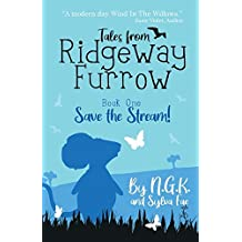 Tales From Ridgeway Furrow: Book 1 - Save The Stream!: A chapter book for 7-10 year olds. (Harry The Happy Mouse)