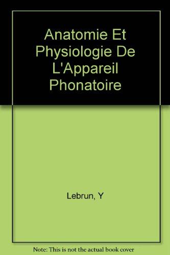 Anatomie Et Physiologie De L'Appareil Phonatoire par Y Lebrun