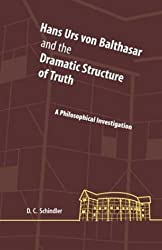Hans Urs von Balthasar and the Dramatic Structure of Truth: A Philosophical Investigation (Perspectives in Continental Philosophy) by David C. Schindler (2004-08-09)