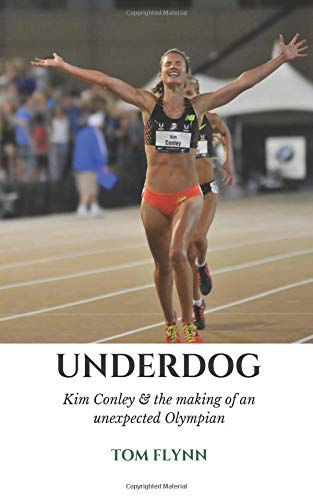 Underdog: Kim Conley & the Making of an Unexpected Olympian por Tom Flynn