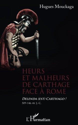 Heurs et Malheurs de Carthage Face a Rome Delenda Est Carthago 509 146 Av Jc