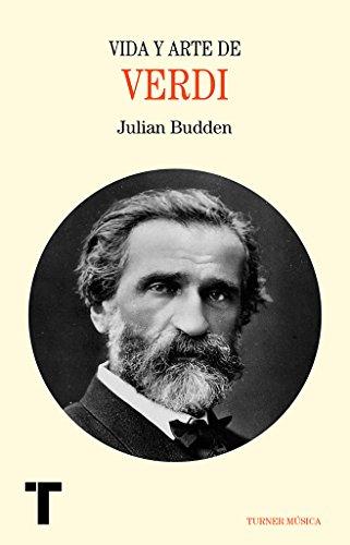 Vida y arte de Giuseppe Verdi (Música) por Julian Budden