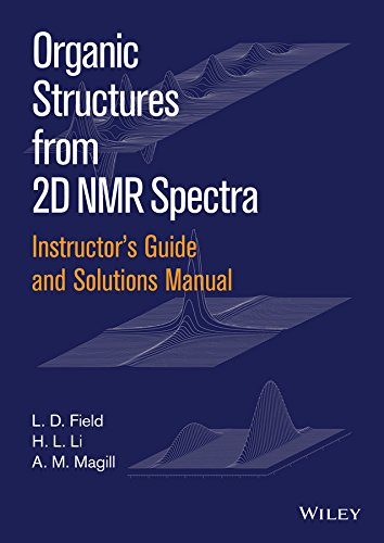 Instructor's Guide and Solutions Manual to Organic Structures from 2D NMR Spectra, Instructor's Guide and Solutions Manual (English Edition)