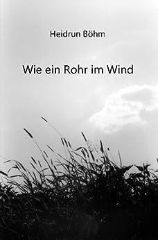 Wie ein Rohr im Wind (German Edition) by [Böhm, Heidrun]