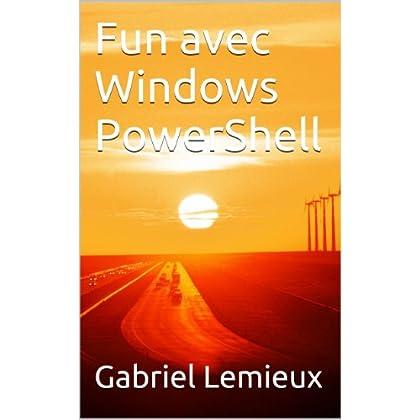 Fun avec Windows PowerShell