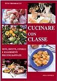 Scarica Libro Cucinare con classe Menu ricette e consigli per cene raffinate (PDF,EPUB,MOBI) Online Italiano Gratis