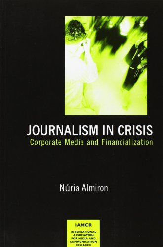 Journalism in Crisis: Corporate Media and Financialization (International Association for Media and Communication Research) por Nuria Almiron