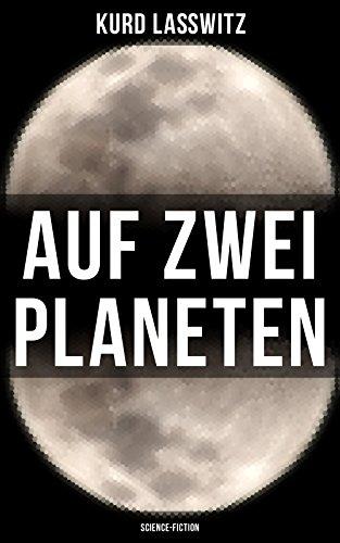 Auf zwei Planeten (Science-Fiction): Ein Utopischer Roman aus der Welt von morgen (Die Bewohner des Mars + Die Herren des Weltraums + Sehenswürdigkeiten ... Protektorat über die Erde + Weltfrieden)