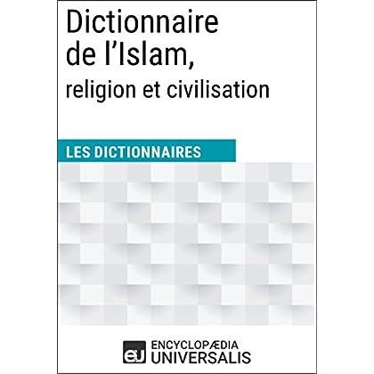 Dictionnaire de l'Islam, religion et civilisation: Les Dictionnaires d'Universalis