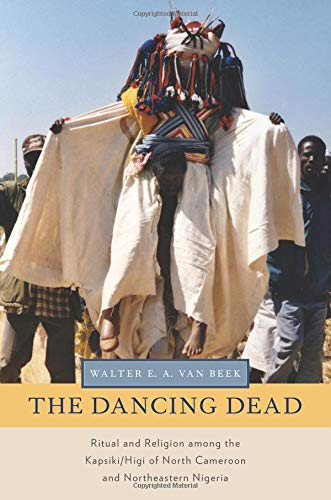 The Dancing Dead: Ritual and Religion among the Kapsiki/Higi of North Cameroon and Northeastern Nigeria (Oxford Ritual Studies Series) por Walter E. A. van Beek
