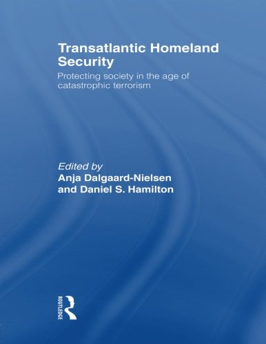Transatlantic Homeland Security: Protecting Society in the Age of Catastrophic Terrorism