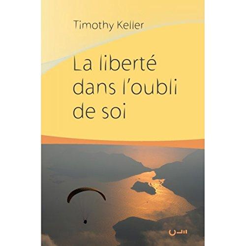 La liberté dans loubli de soi par Timothy Keller