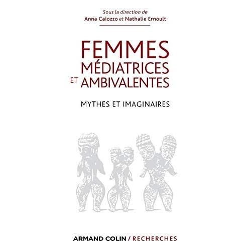 Femmes médiatrices et ambivalentes: Mythes et imaginaires
